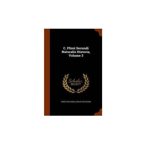 C. Plinii Secundi Naturalis Historia, Volume 3 (9781345295009)