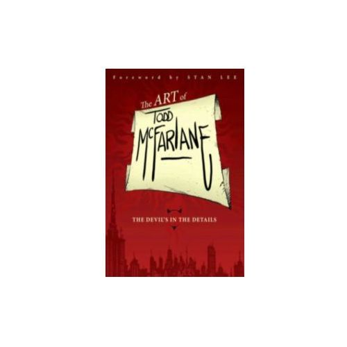 Art of Todd McFarlane: The Devil's in the Details (9781607067160)