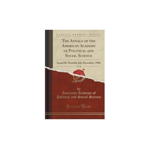 Annals of the American Academy of Political and Social Science, Vol. 28 (9781331346807)