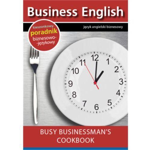 Busy businessman's cookbook. Książka kucharska dla zapracowanych biznesmenów - Praca zbiorowa (EPUB)
