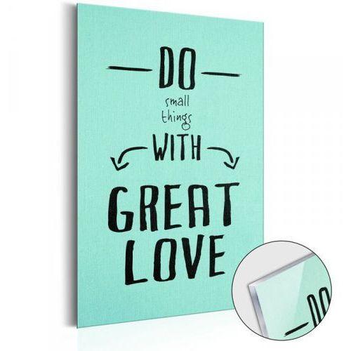 Obraz na szkle akrylowym - do small things with great love [glass] marki Artgeist