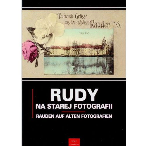 Rudy na starej fotografii Rauden auf alten Fotografien (2012)
