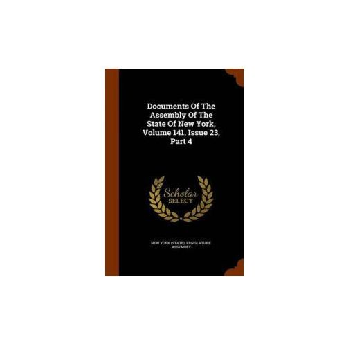 Documents of the Assembly of the State of New York, Volume 141, Issue 23, Part 4 (ISBN 9781343977198)
