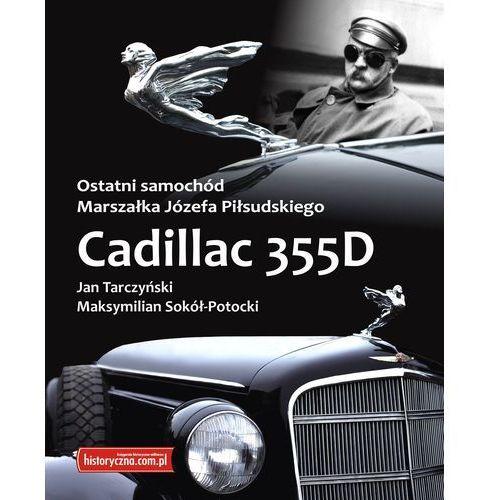 OSTATNI SAMOCHÓD MARSZAŁKA JÓZEFA PIŁSUDSKIEGO CADILLAC 355D Jan Tarczyński, Maksymilian Sokół-Potocki (64 str.)