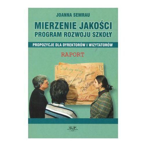 Mierzenie jakości. program rozwoju szkoły, propozycje dla dyrektorów i wizytatorów Joanna Semrau - OKAZJE