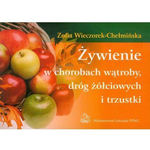 Żywienie w chorobach wątroby, dróg żółciowych i trzustki - mamy na stanie, wyślemy natychmiast, Zofia Wieczorek-Chełmińska