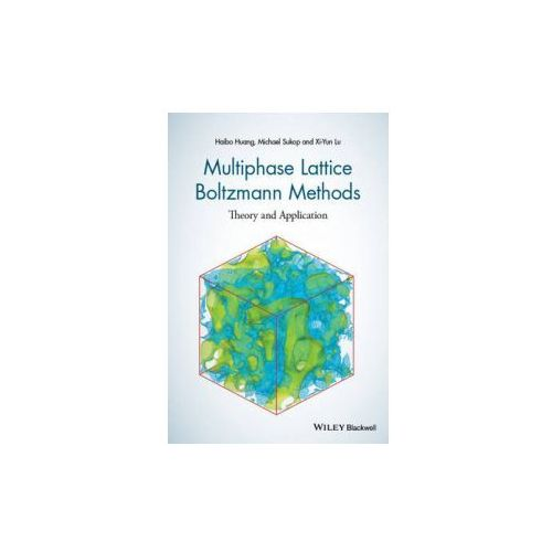 Theory and Application of Multiphase Lattice Boltzmann Methods (9781118971338)