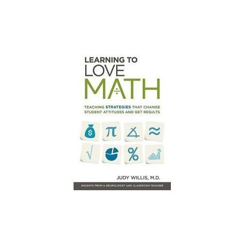 Learning to Love Math: Teaching Strategies That Change Student Attitudes and Get Results, Judy Willis