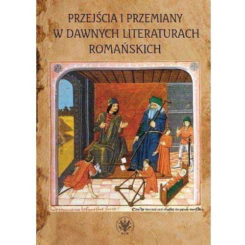 Przejścia i przemiany w dawnych literaturach romańskich Tom poświęcony pamięci Profesor Krystyny Kasprzyk