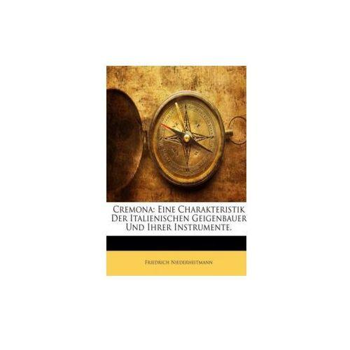 Cremona: Eine Charakteristik Der Italienischen Geigenbauer Und Ihrer Instrumente...