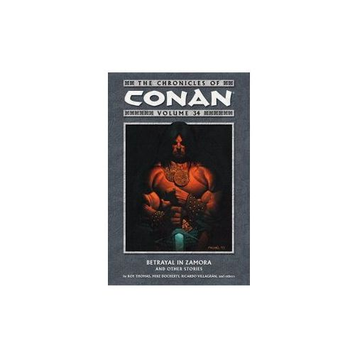 The Chronicles of Conan Volume 34: Betrayal in Zamora and Other Stories (9781616558680)