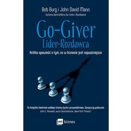 Go-Giver Lider rozdawca Krótka opowieść o tym, co w biznesie jest najważniejsze, MT Biznes