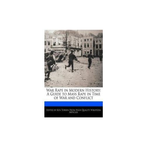War Rape in Modern History: A Guide to Mass Rape in Time of War and Conflict (9781276221283)