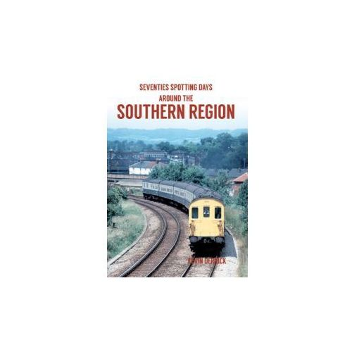 Seventies Spotting Days Around the Southern Region (9781445660851)