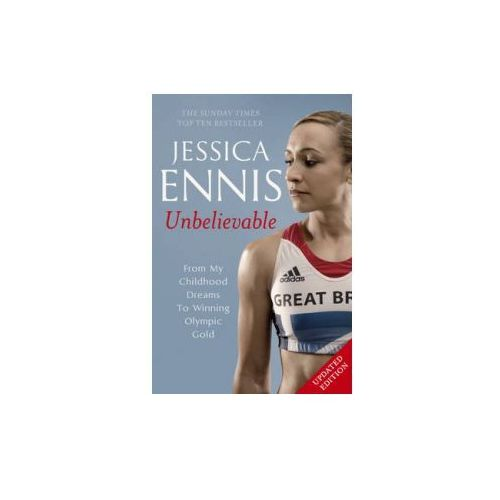 Jessica Ennis: Unbelievable - From My Childhood Dreams to Wi (ISBN 9781444768633)