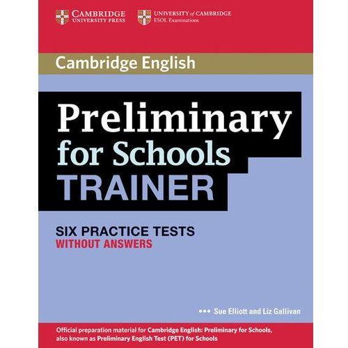 Preliminary for Schools Trainer. Six Practice Tests. Książka bez Klucza, Sue Elliott, Liz Gallivan