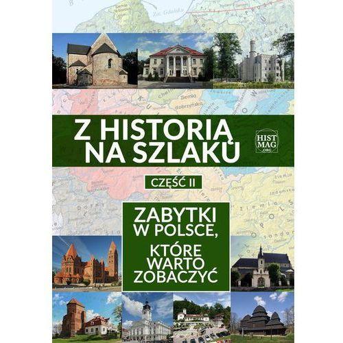 Z historią na szlaku. Zabytki w Polsce, które warto zobaczyć. Część 2 (9788365156266)