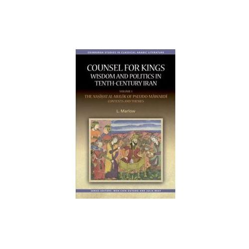 Counsel for Kings: Wisdom and Politics in Tenth-Century Iran