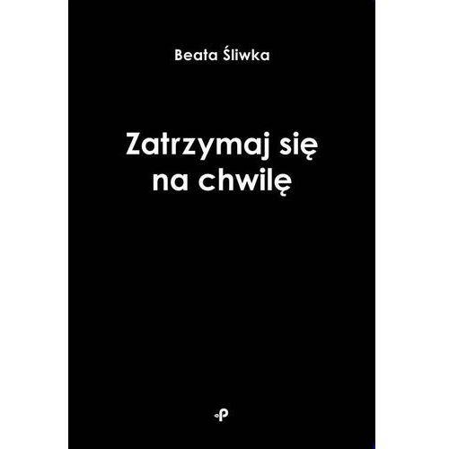 Zatrzymaj się na chwilę - Śliwka Beata OD 24,99złKIOSK RUCHU (40 str.)
