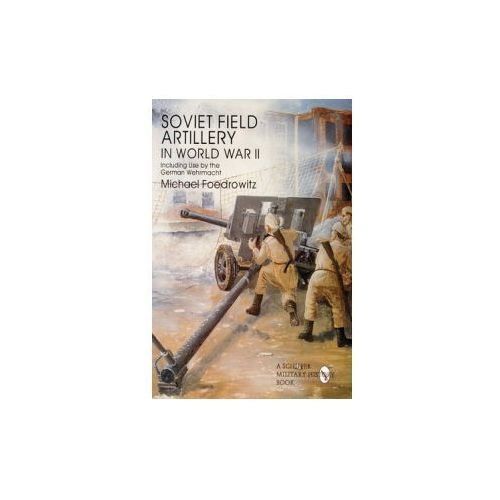 Soviet Field Artillery in World War II Including Use by the German Wehrmacht (9780764301810)