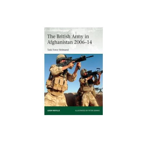 The British Army in Afghanistan 2006-14: Task Force Helmand, Leigh Neville