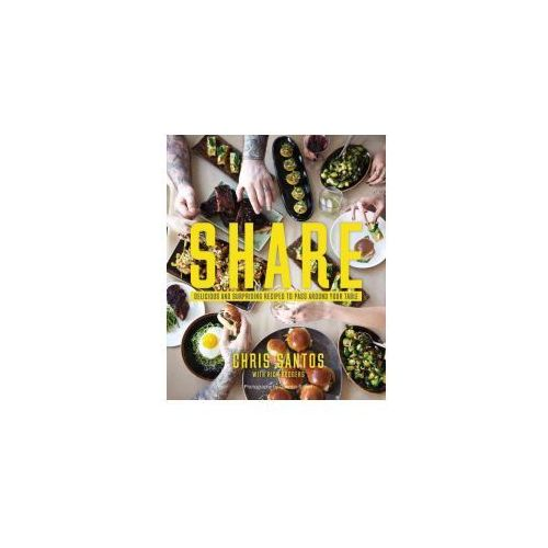 Share: Delicious and Surprising Recipes to Pass Around Your Table (9781455538430)