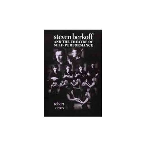 Steven Berkoff and the Theatre of Self-Performance (9780719062544)