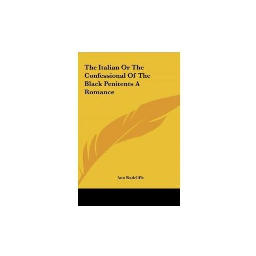 The Italian Or The Confessional Of The Black Penitents A Romance (9781161467277)