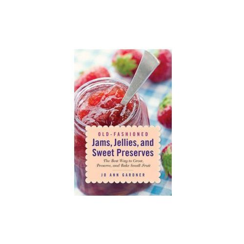 Old-Fashioned Jams, Jellies, and Sweet Preserves (9781629145440)