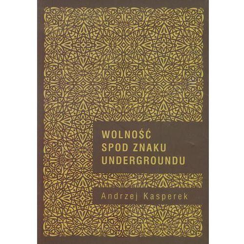Wolność spod znaku Undergroundu - Andrzej Kasperek (214 str.)