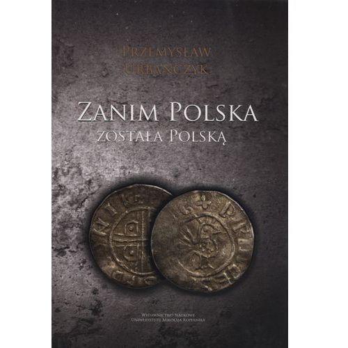 Zanim Polska została Polską - Wysyłka od 3,99 - porównuj ceny z wysyłką, Urbańczyk Przemysław