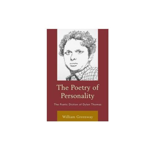 The Poetry of Personality: The Poetic Diction of Dylan Thomas