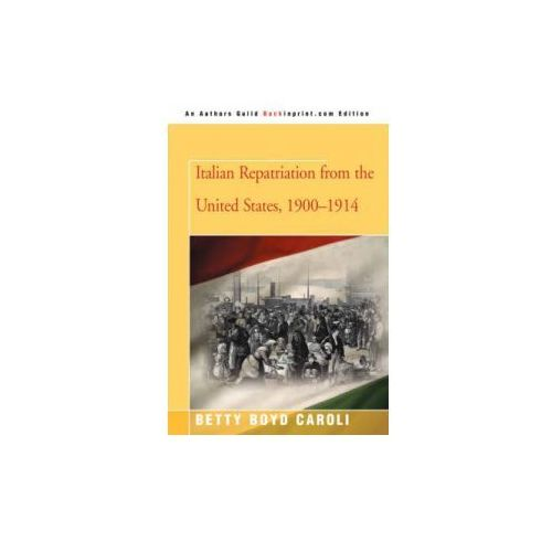 Italian Repatriation from the United States, 1900-1914 (9780595484478)
