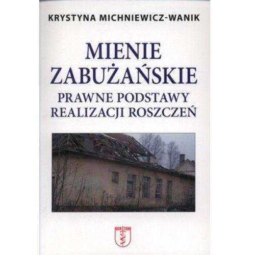 Mienie zabużańskie Prawne podstawy realizacji roszczeń - Michniewicz Waniek Krystyna, Michniewicz Waniek Krystyna