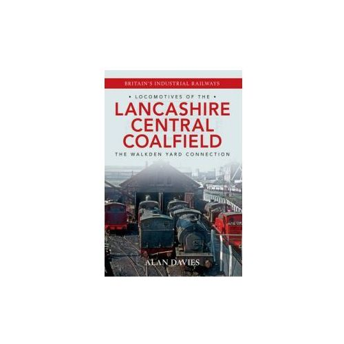 Locomotives of the Lancashire Central Coalfield (9781445634838)