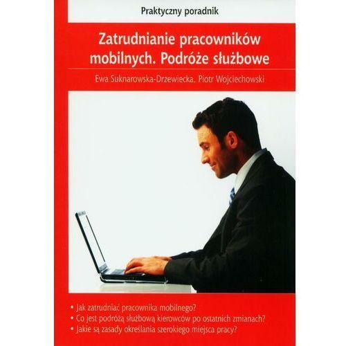 Zatrudnianie pracowników mobilnych. Podróże służbowe - Zamów teraz bezpośrednio od wydawcy (2013)