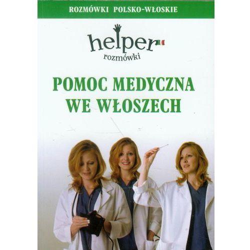 Pomoc medyczna we Włoszech. Helper. Rozmówki polsko-włoskie (2012)