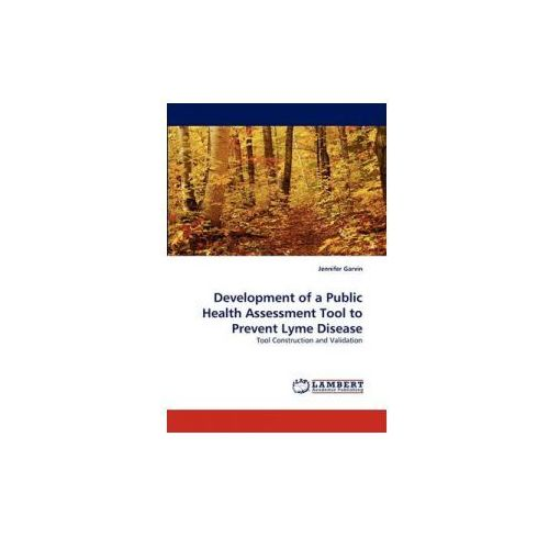 Development Of A Public Health Assessment Tool To Prevent Lyme Disease (9783838349190)