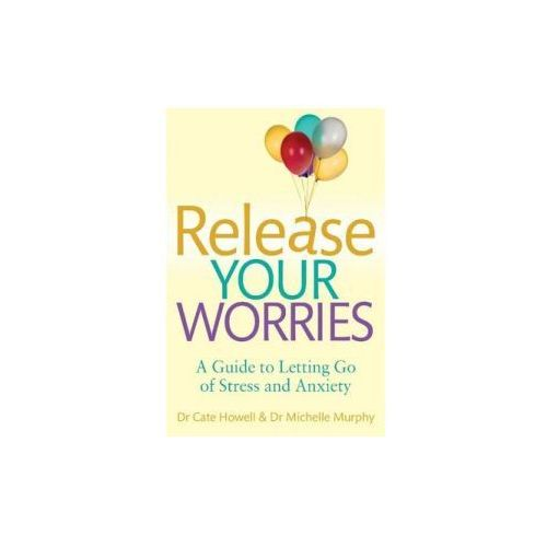 Release Your Worries - A Guide to Letting Go of Stress & Anxiety (9781780331171)