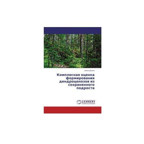 Komplesnaya otsenka formirovaniya dendrotsenozov iz sokhranennogo podrosta (9783659546594)