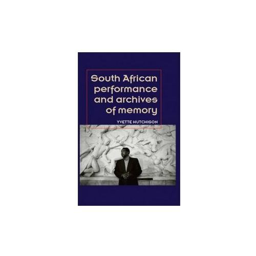 South African Performance and Archives of Memory (9781784993665)
