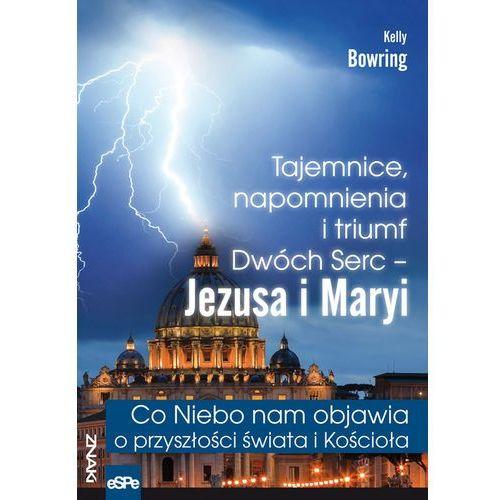Tajemnice, napomnienia i triumf Dwóch Serc - Jezusa i Maryi - Kelly Bowring. Najniższe ceny, najlepsze promocje w sklepach, opinie.
