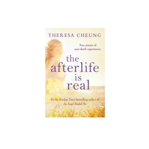 The Afterlife Is Real : True Stories Of People Who Have Glimpsed Life After Death (9781471112362)