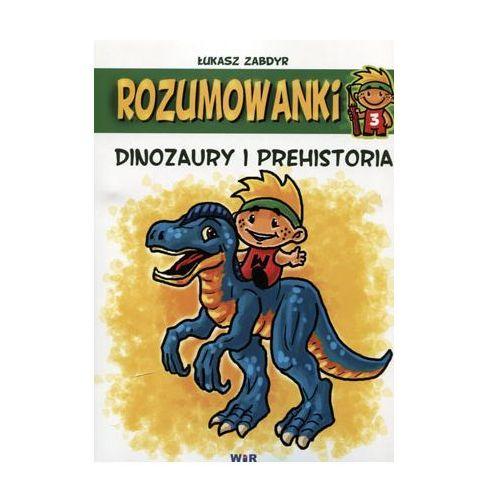 Rozumowanki. Dinozaury i prehistoria - Łukasz Zabdyr (40 str.)