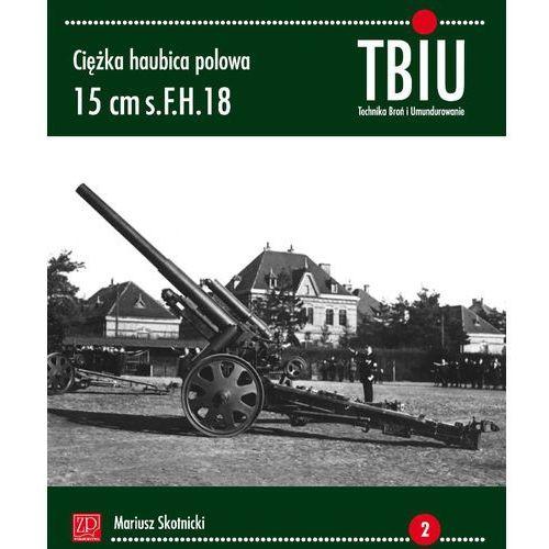 Ciężka Haubica Polowa 15 cm s.F.H. 18, Mariusz Skotnicki