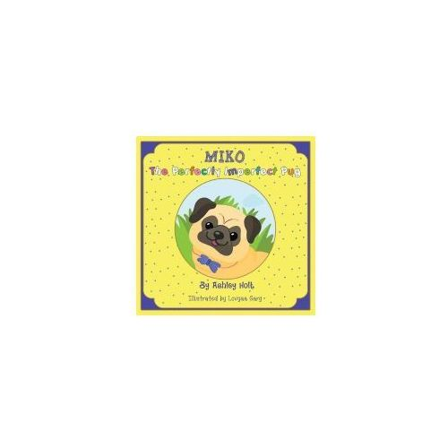 MIKO THE PERFECTLY IMPERFECT PUG (9781504392723)