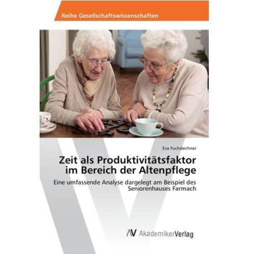 Zeit Als Produktivitätsfaktor Im Bereich Der Altenpflege, Fuchslechner Eva