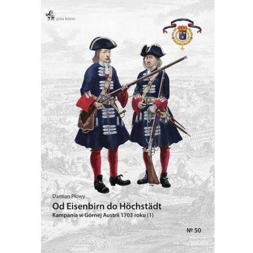 Od Eisenbirn do Höchstädt Kampania w Górnej Austrii 1703 roku (1) - Damian Płowy, Inforteditions