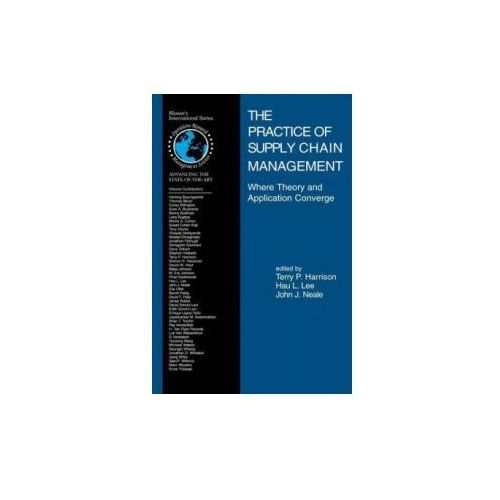 The Practice of Supply Chain Management: Where Theory and Application Converge (9781402074417)