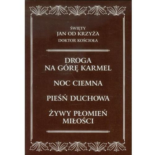 Święty Jan od Krzyża Doktor Kościoła . Komplet dzieł Św. Jana od Krzyża, wydanie kieszonkowe (9788376040974)